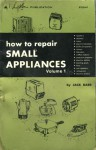 How To Repair Small Appliances, Vol. 1 - Jack Darr