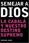 Ser como Dios: Becoming Like God, Spanish-Language Edition - Michael Berg