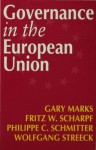 Governance in the European Union - Philippe C Schmitter, Gary Marks, Wolfgang Streeck, Fritz W Scharpf