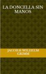 La doncella sin manos - Jacob Grimm, Wilhelm Grimm