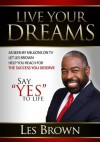 """Live Your Dreams: Say """"YES"""" To Life - Les Brown"""