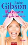 Küssen will gelernt sein: Roman (German Edition) - Rachel Gibson, Antje Althans