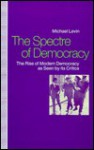 Spectre of Democracy: The Rise of Modern Democracy as Seen by Its Opponents - Michael Levin