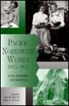 Pacific Northwest Women, 1815 1925: Lives, Memories, And Writings - Jean M. Ward, Elaine A. Maveety