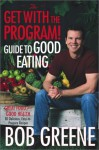 The Get with the Program! Guide to Good Eating--Great Food for Good Health [BARGAIN PRICE] - Bob Greene, Bonni Leon-Berman