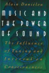 Music and the Power of Sound: The Influence of Tuning and Interval on Consciousness - Alain Daniélou