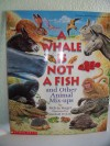 A Whale Is Not a Fish: And Other Animal Mix-Ups - Melvin A. Berger