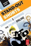 Stand-Out Shorts: Shooting and Sharing Your Films Online - Russell Evans