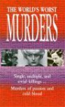 The World's Worst Murders: Single, Multiple, and Serial Killings...Murders of Passion and Cold Blood - Book Sales Inc.