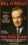 The No Spin Zone: Confrontations with the Powerful and Famous in America - Bill O'Reilly