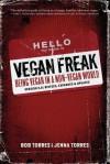 Vegan Freak: Being Vegan in a Non-Vegan World - Bob Torres