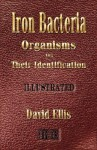 Iron Bacteria - Organisms and Their Identification - Illustrated - David B. Ellis