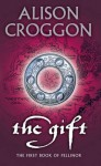 The Gift (Pellinor, #1) - Alison Croggon