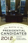 The Making of the Presidential Candidates 2012 - William G. Mayer, Jonathan Bernstein, Wayne P. Steger, Andrew Dowdle, Randall E. Adkins, Anthony Corrado, Andrew E. Busch, Michael Dukakis, Michael Cornfield, Stephen J. Farnsworth, Robert S. Lichter, Alan Silverleib