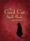 The Good Cat Spell Book - Gillian Kemp