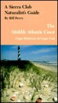 A Sierra Club Naturalist's Guide to the Middle Atlantic Coast : Cape Hatteras to Cape Cod - Bill Perry