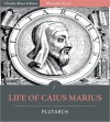 Plutarch's Lives: Life of Caius Marius [Illustrated] - Plutarch, Charles River Editors, John Dryden