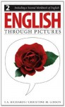 English Through Pictures, Book 2 and A Second Workbook of English (English Throug Pictures) (Bk. 2) - I. A. Richards, Christine M. Gibson