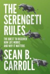 The Serengeti Rules: The Quest to Discover How Life Works and Why It Matters - Sean B. Carroll