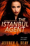 The Istanbul Agent (An NCIS Special Agent Ruben Carver Novel Book 3) - Jeffrey E. Seay, Christa Holland, Julia Gibbs