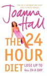 The 24 Hour Diet: Lose Up to 4lbs in a Day - Joanna Hall