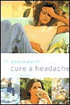 50 Natural Ways to Cure a Headache - Raje Airey