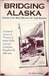 Bridging Alaska: From the Big Delta to the Kenai - Ralph Soberg