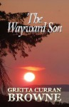 The Wayward Son - Gretta Curran Browne