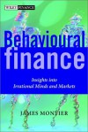 Behavioural Finance: Insights Into Irrational Minds and Markets - James Montier