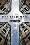 Christopraxis: A Practical Theology of the Cross - Andrew Root