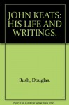 John Keats, his life and writings (Masters of world literature series) - Douglas Bush
