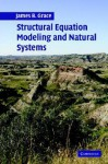 Structural Equation Modeling and Natural Systems - James Grace