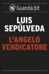 L'angelo vendicatore - Luis Sepúlveda, Ilide Carmignani