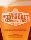 The Great Northeast Brewery Tour: Tap into the Best Craft Breweries in New England and the Mid-Atlantic - Ben Keene, Garrett Oliver, Bethany Bandera