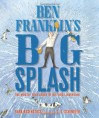 Ben Franklin's Big Splash: The Mostly True Story of His First Invention - Barb Rosenstock, S.D. Schindler