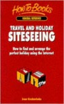 Travel and Holiday Siteseeing: How to Find and Arrange the Perfect Holiday Using the Internet - Irene Krechowiecka