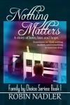 Nothing Matters - Robin Nadler