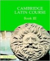 Cambridge Latin Course Book 3 - Cambridge School Classics Project, Cambridge School Classics Project