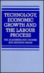 Technology, Economic Growth, And The Labour Process - Phil Blackburn, Rod Coombs, Kenneth Green