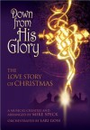 Down from His Glory: The Love Story of Christmas - Lari Goss, Mike Speck