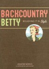 Backcountry Betty: Roughing It in Style - Jennifer Worick