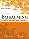 Embalming: History, Theory, and Practice, Fifth Edition - Robert Mayer