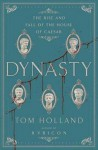 Tom Holland: Dynasty : The Rise and Fall of the House of Caesar (Hardcover); 2015 Edition - Tom Holland