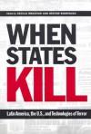 When States Kill: Latin America, the U.S., and Technologies of Terror - Cecilia Menjivar, Nestor Rodriguez