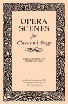Opera Scenes for Class and Stage - Mary Elaine Wallace, Robert Wallace