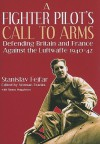 A Fighter Pilot's Call to Arms: Defending Britain and France Against the Luftwaffe, 1940-1942 - Stanislav Fejfar, Norman L.R. Franks, Simon Muggleton