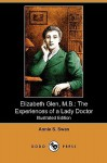 Elizabeth Glen, M.B.: The Experiences of a Lady Doctor (Illustrated Edition) (Dodo Press) - Annie Swan