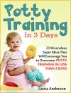 Potty Training In 3 Days: 23 Miraculous Super Ideas That Will Encourage You to Overcome Potty Training in Less Than 3 Days (potty training in 3 days, potty Training, potty training boys) - Laura Anderson