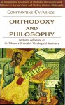 Orthodoxy And Philosophy: Lectures Delivered At St. Tikhon's Orthdox Theological Seminary - Constantine Cavarnos