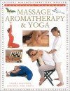 Complete Guide to Massage, Aromatherapy & Yoga (Practical Handbook Series) - Carole McGilvery